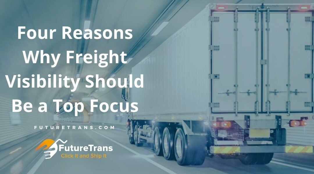 Four Reasons Why Freight Visibility Should Be a Top Focus