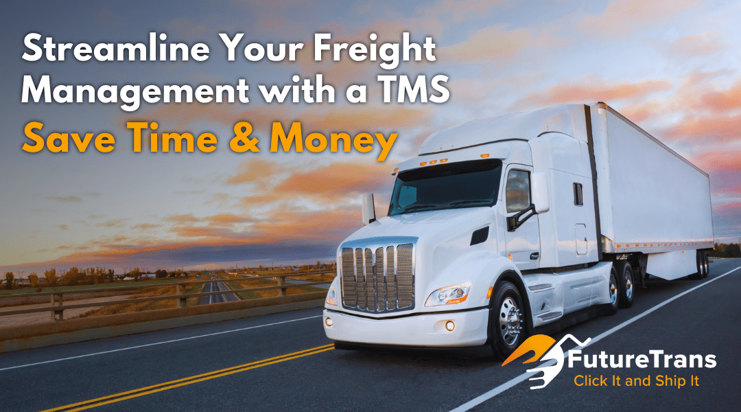 Streamline Your Freight Management with a TMS, Save Time - Money with FutureTrans TMS - Carol Stream IL 3
